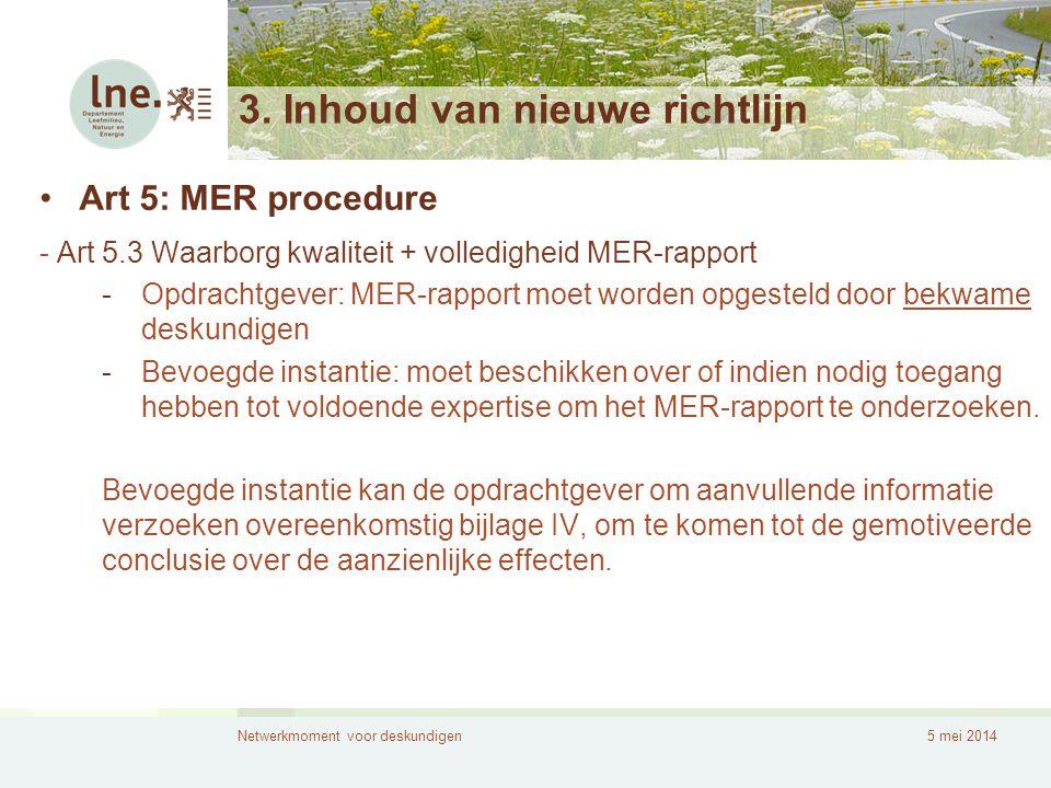 Netwerkmoment voor deskundigen5 mei 2014 3. Inhoud van nieuwe richtlijn •Art 5: MER procedure - Art 5.3 Waarborg kwaliteit + volledigheid MER-rapport