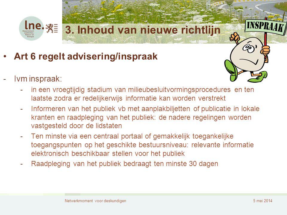 Netwerkmoment voor deskundigen5 mei 2014 3. Inhoud van nieuwe richtlijn •Art 6 regelt advisering/inspraak -Ivm inspraak: -in een vroegtijdig stadium v