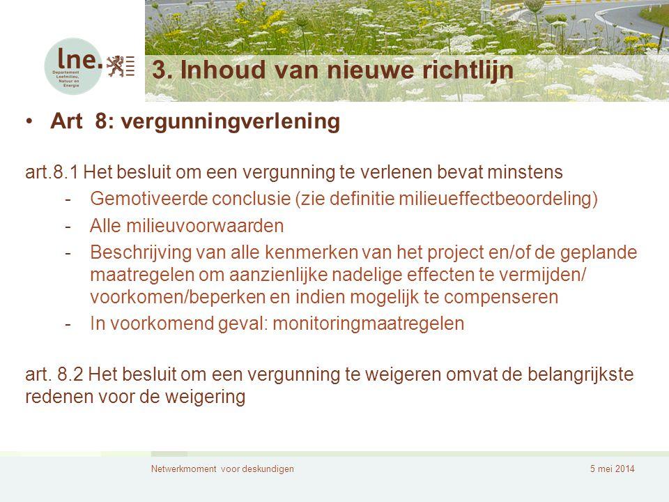 Netwerkmoment voor deskundigen5 mei 2014 3. Inhoud van nieuwe richtlijn •Art 8: vergunningverlening art.8.1 Het besluit om een vergunning te verlenen