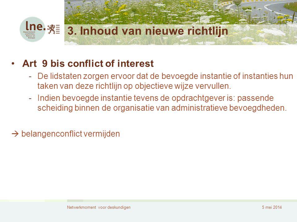 Netwerkmoment voor deskundigen5 mei 2014 3. Inhoud van nieuwe richtlijn •Art 9 bis conflict of interest -De lidstaten zorgen ervoor dat de bevoegde in