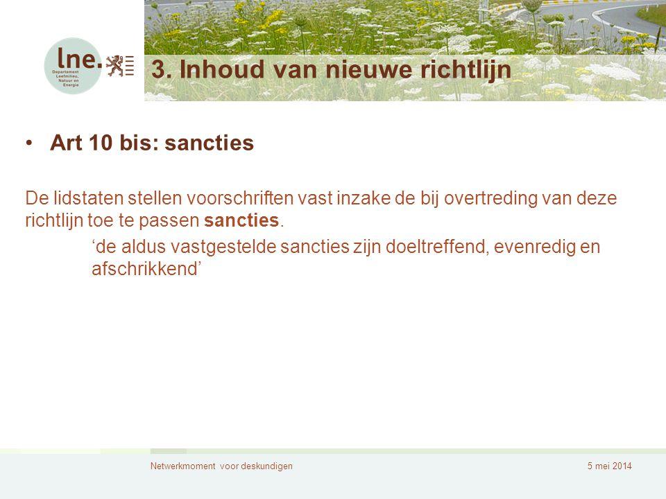 Netwerkmoment voor deskundigen5 mei 2014 3. Inhoud van nieuwe richtlijn •Art 10 bis: sancties De lidstaten stellen voorschriften vast inzake de bij ov