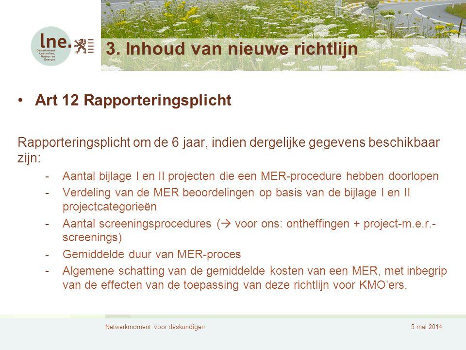 Netwerkmoment voor deskundigen5 mei 2014 3. Inhoud van nieuwe richtlijn •Art 12 Rapporteringsplicht Rapporteringsplicht om de 6 jaar, indien dergelijk