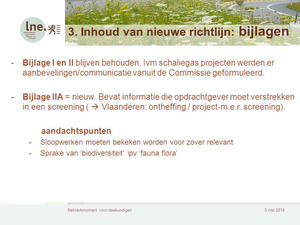 Netwerkmoment voor deskundigen5 mei 2014 3. Inhoud van nieuwe richtlijn: bijlagen -Bijlage I en II blijven behouden. Ivm schaliegas projecten werden e