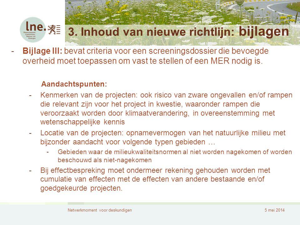 Netwerkmoment voor deskundigen5 mei 2014 3. Inhoud van nieuwe richtlijn: bijlagen -Bijlage III: bevat criteria voor een screeningsdossier die bevoegde