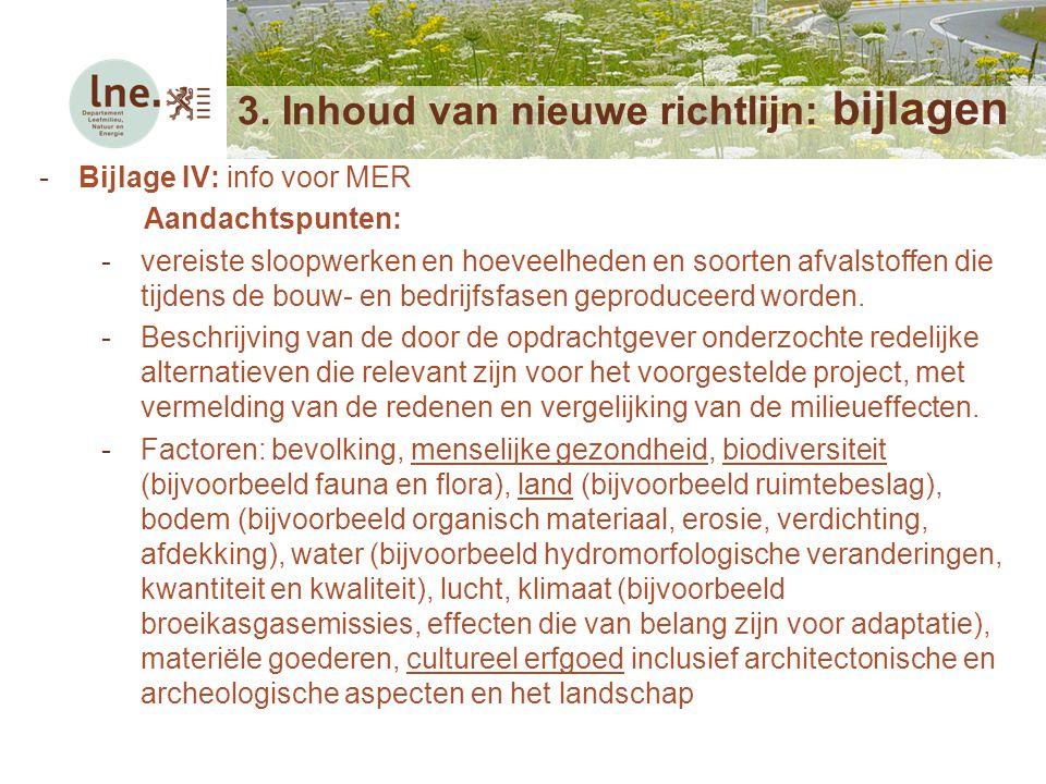 Netwerkmoment voor deskundigen5 mei 2014 3. Inhoud van nieuwe richtlijn: bijlagen -Bijlage IV: info voor MER Aandachtspunten: -vereiste sloopwerken en