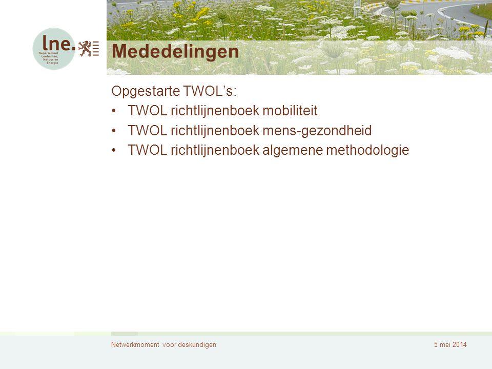 Netwerkmoment voor deskundigen5 mei 2014 Mededelingen Opgestarte TWOL's: •TWOL richtlijnenboek mobiliteit •TWOL richtlijnenboek mens-gezondheid •TWOL