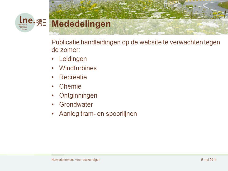 Netwerkmoment voor deskundigen5 mei 2014 Mededelingen Publicatie handleidingen op de website te verwachten tegen de zomer: •Leidingen •Windturbines •R