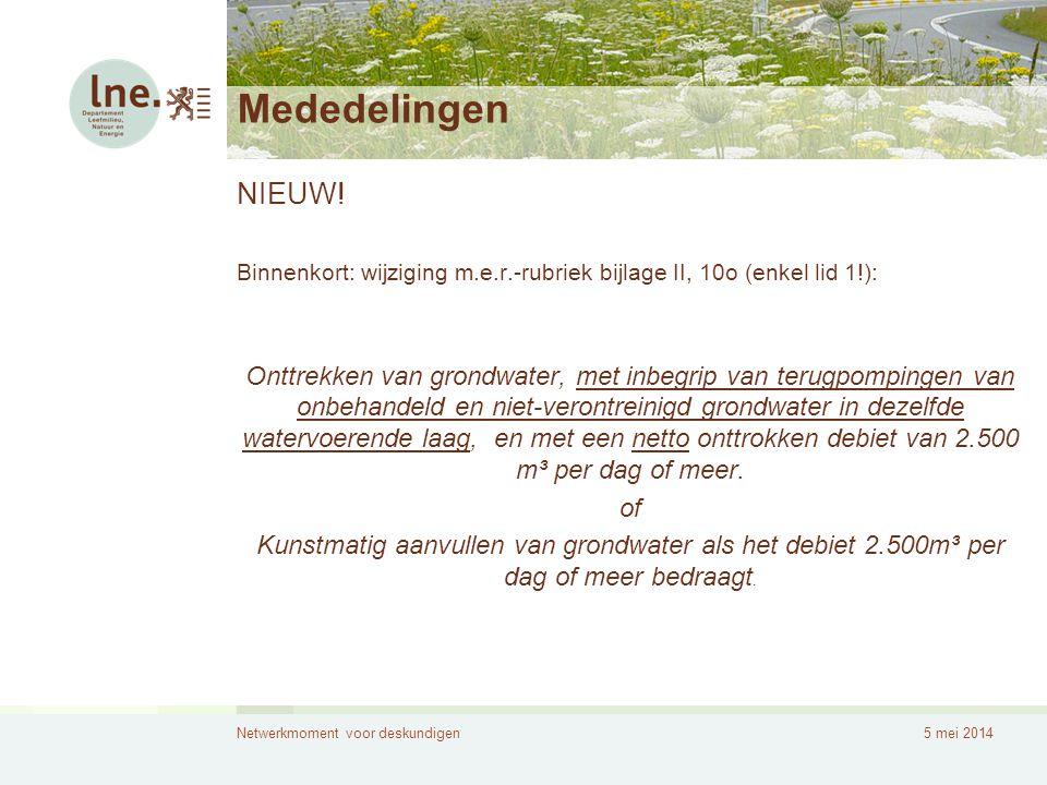 Netwerkmoment voor deskundigen5 mei 2014 Mededelingen NIEUW! Binnenkort: wijziging m.e.r.-rubriek bijlage II, 10o (enkel lid 1!): Onttrekken van grond