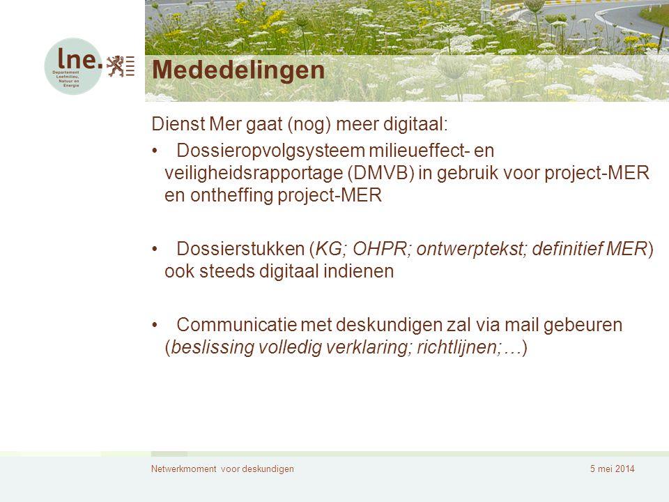 Netwerkmoment voor deskundigen5 mei 2014 Mededelingen Dienst Mer gaat (nog) meer digitaal: •Dossieropvolgsysteem milieueffect- en veiligheidsrapportag