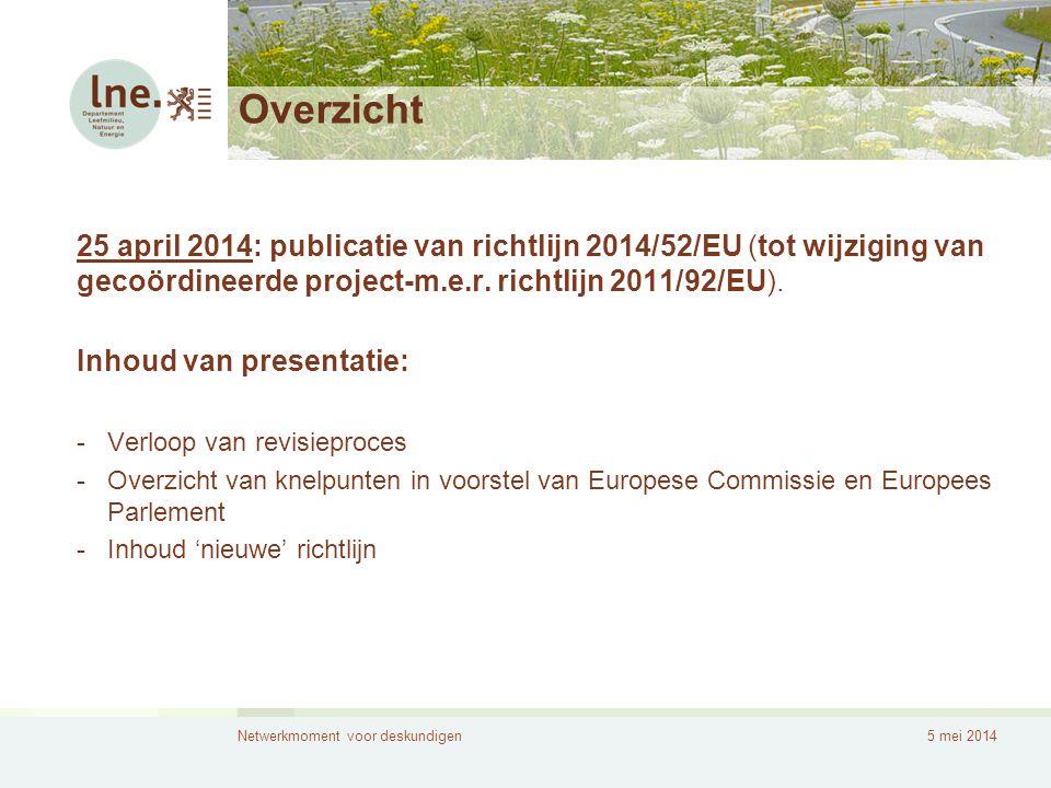 Netwerkmoment voor deskundigen5 mei 2014 Overzicht 25 april 2014: publicatie van richtlijn 2014/52/EU (tot wijziging van gecoördineerde project-m.e.r.