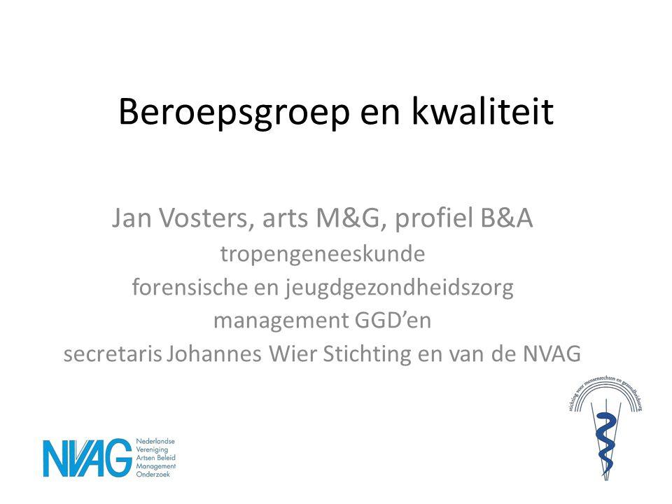 Beroepsgroep en kwaliteit Jan Vosters, arts M&G, profiel B&A tropengeneeskunde forensische en jeugdgezondheidszorg management GGD'en secretaris Johann