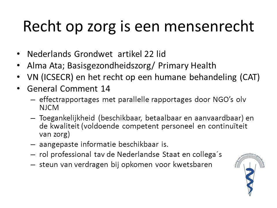Recht op zorg is een mensenrecht • Nederlands Grondwet artikel 22 lid • Alma Ata; Basisgezondheidszorg/ Primary Health • VN (ICSECR) en het recht op e