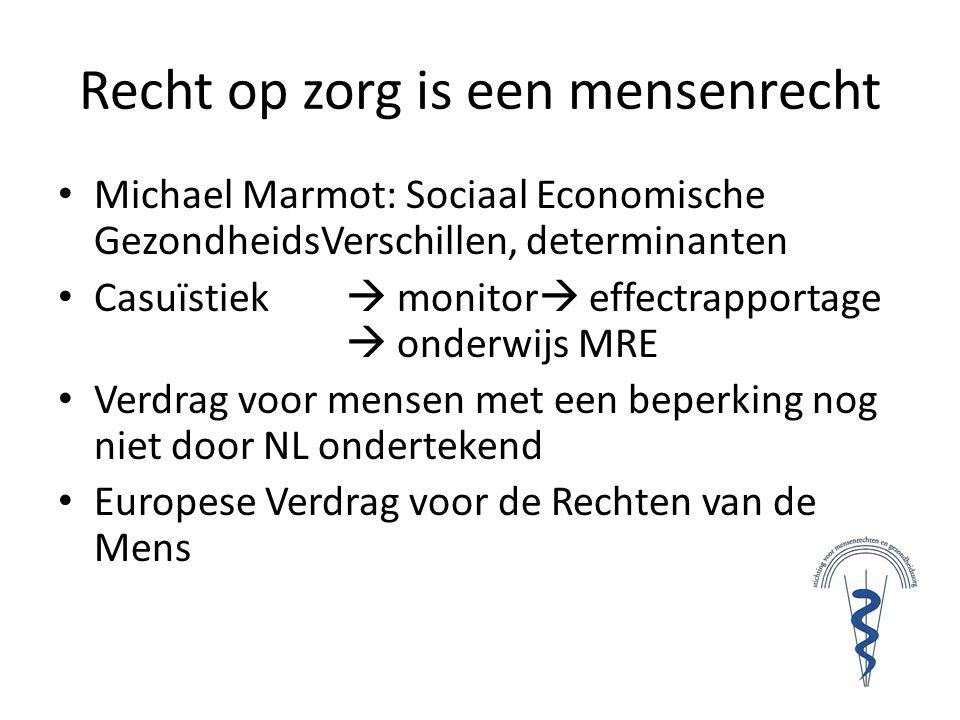 Recht op zorg is een mensenrecht • Michael Marmot: Sociaal Economische GezondheidsVerschillen, determinanten • Casuïstiek  monitor  effectrapportage