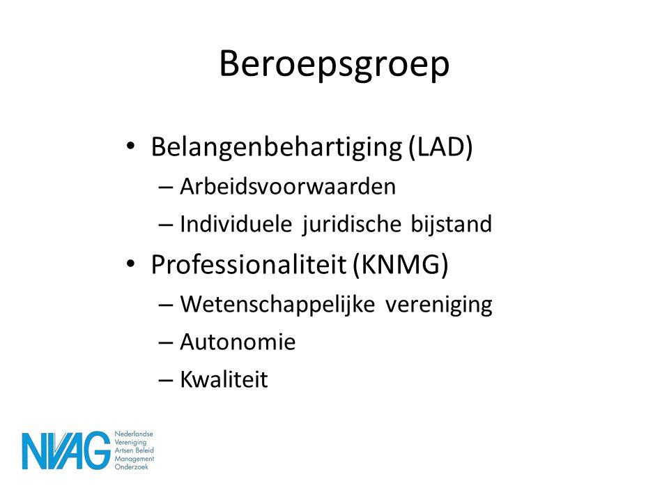 Beroepsgroep • Belangenbehartiging (LAD) – Arbeidsvoorwaarden – Individuele juridische bijstand • Professionaliteit (KNMG) – Wetenschappelijke verenig