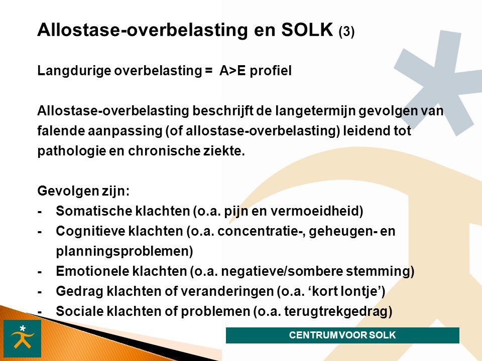 CENTRUM VOOR SOLK Allostase-overbelasting en SOLK (3) Langdurige overbelasting = A>E profiel Allostase-overbelasting beschrijft de langetermijn gevolgen van falende aanpassing (of allostase-overbelasting) leidend tot pathologie en chronische ziekte.