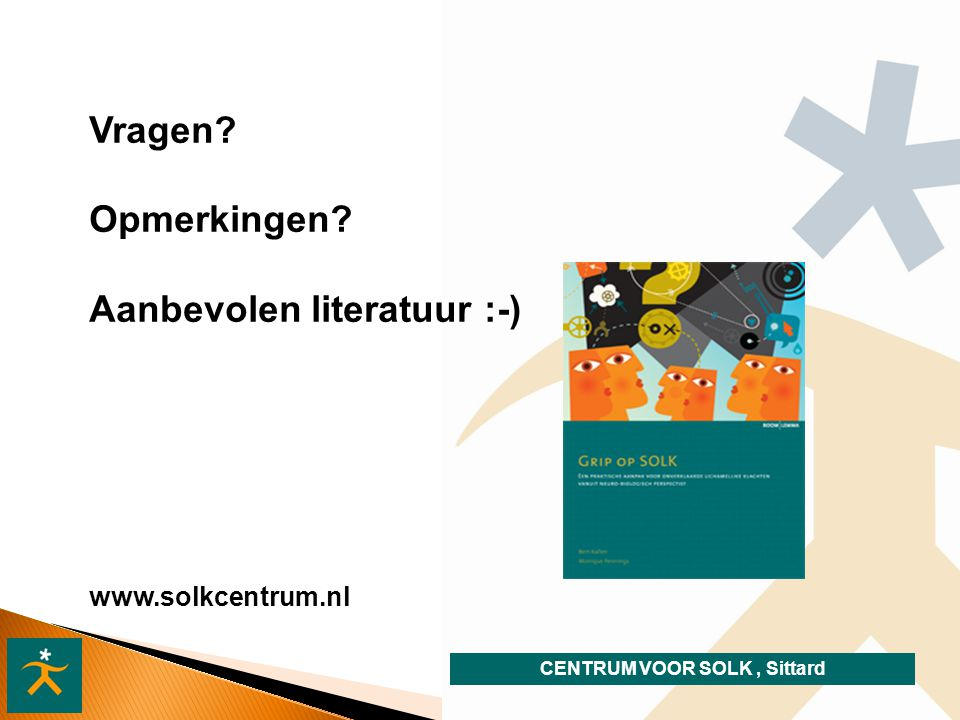 CENTRUM VOOR SOLK, Sittard Vragen? Opmerkingen? Aanbevolen literatuur :-) www.solkcentrum.nl