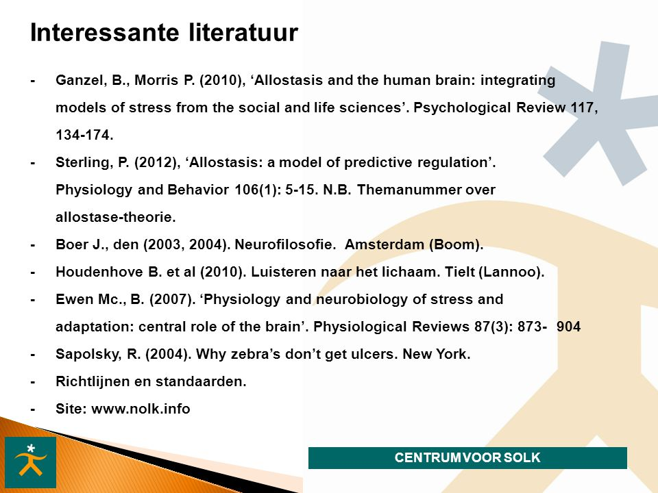 CENTRUM VOOR SOLK Interessante literatuur - Ganzel, B., Morris P. (2010), 'Allostasis and the human brain: integrating models of stress from the socia