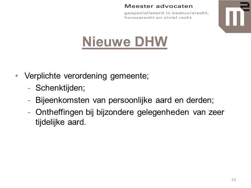 Nieuwe DHW •Verplichte verordening gemeente; -Schenktijden; -Bijeenkomsten van persoonlijke aard en derden; -Ontheffingen bij bijzondere gelegenheden