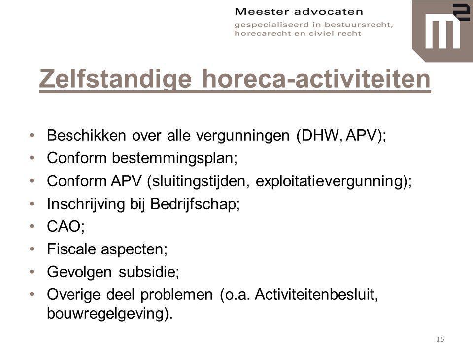 Zelfstandige horeca-activiteiten •Beschikken over alle vergunningen (DHW, APV); •Conform bestemmingsplan; •Conform APV (sluitingstijden, exploitatieve