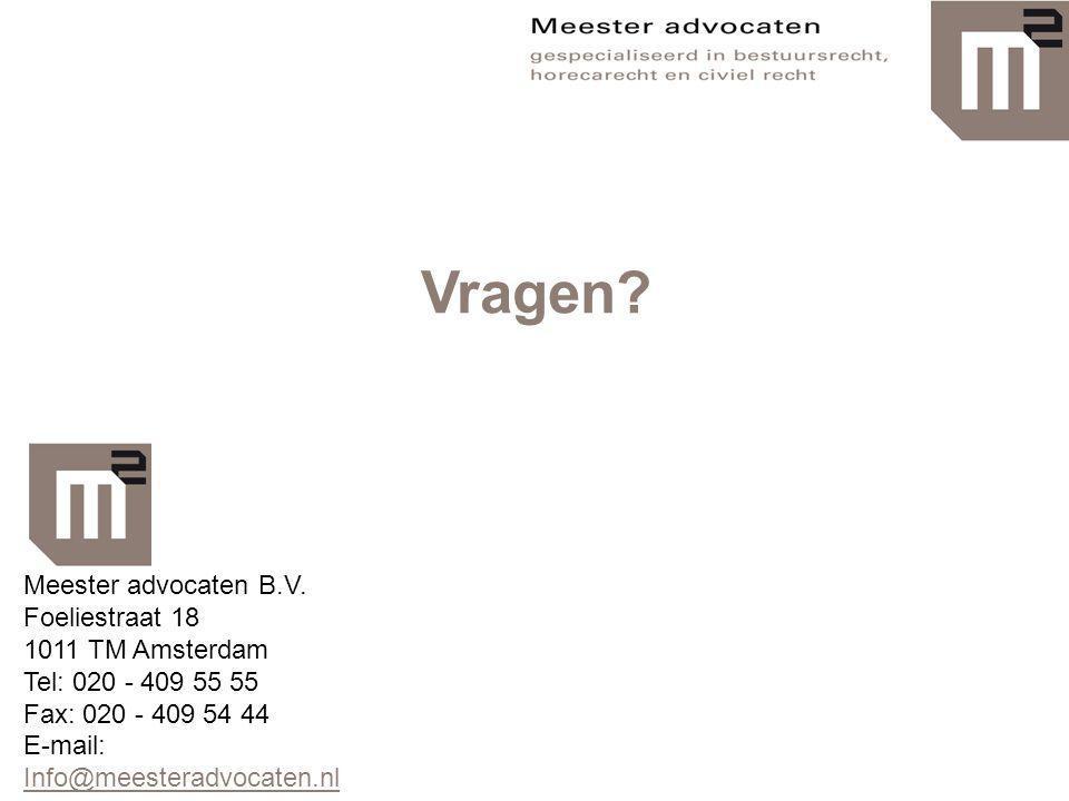 Vragen? Meester advocaten B.V. Foeliestraat 18 1011 TM Amsterdam Tel: 020 - 409 55 55 Fax: 020 - 409 54 44 E-mail: Info@meesteradvocaten.nl Info@meest