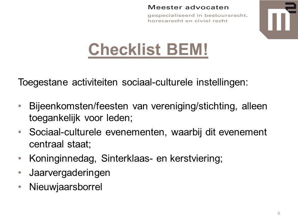 Checklist BEM! Toegestane activiteiten sociaal-culturele instellingen: •Bijeenkomsten/feesten van vereniging/stichting, alleen toegankelijk voor leden