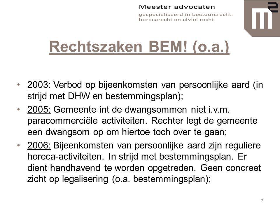 Rechtszaken BEM! (o.a.) •2003: Verbod op bijeenkomsten van persoonlijke aard (in strijd met DHW en bestemmingsplan); •2005: Gemeente int de dwangsomme