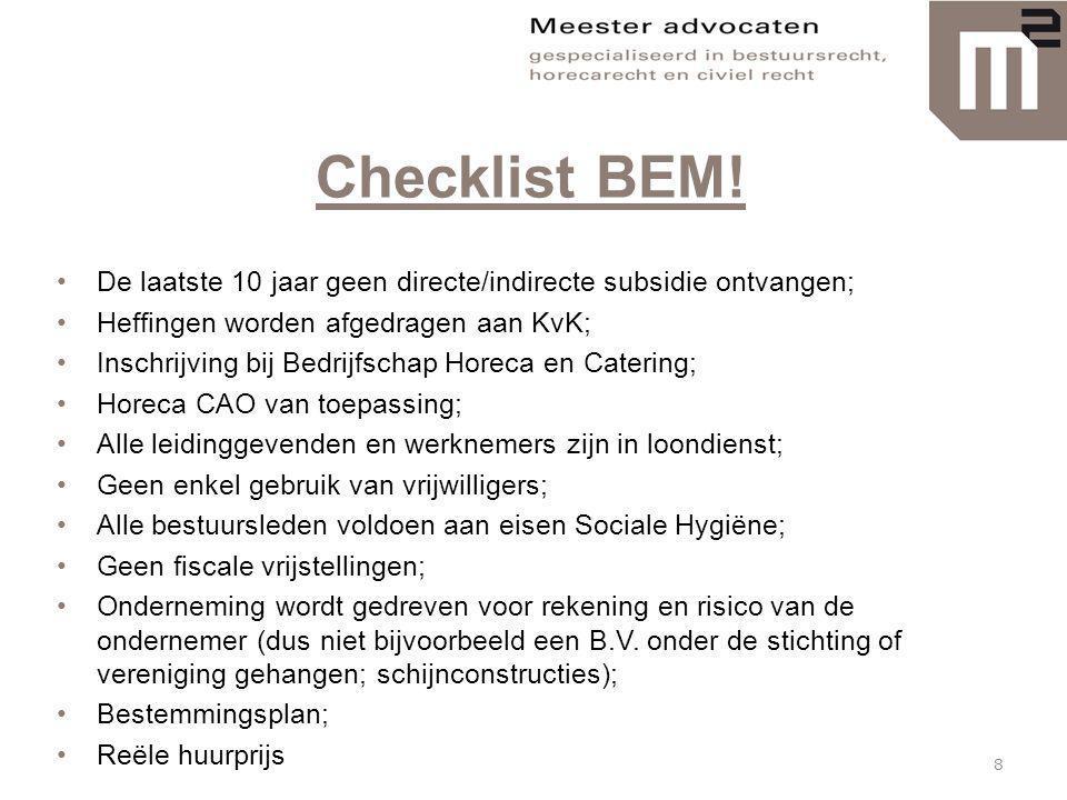 Checklist BEM! •De laatste 10 jaar geen directe/indirecte subsidie ontvangen; •Heffingen worden afgedragen aan KvK; •Inschrijving bij Bedrijfschap Hor