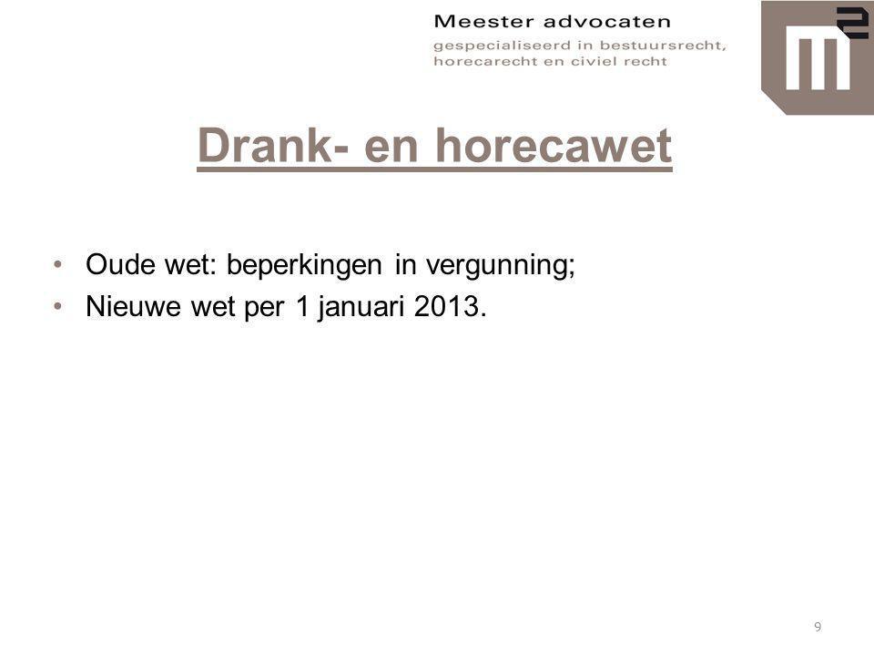 Drank- en horecawet •Oude wet: beperkingen in vergunning; •Nieuwe wet per 1 januari 2013. 9
