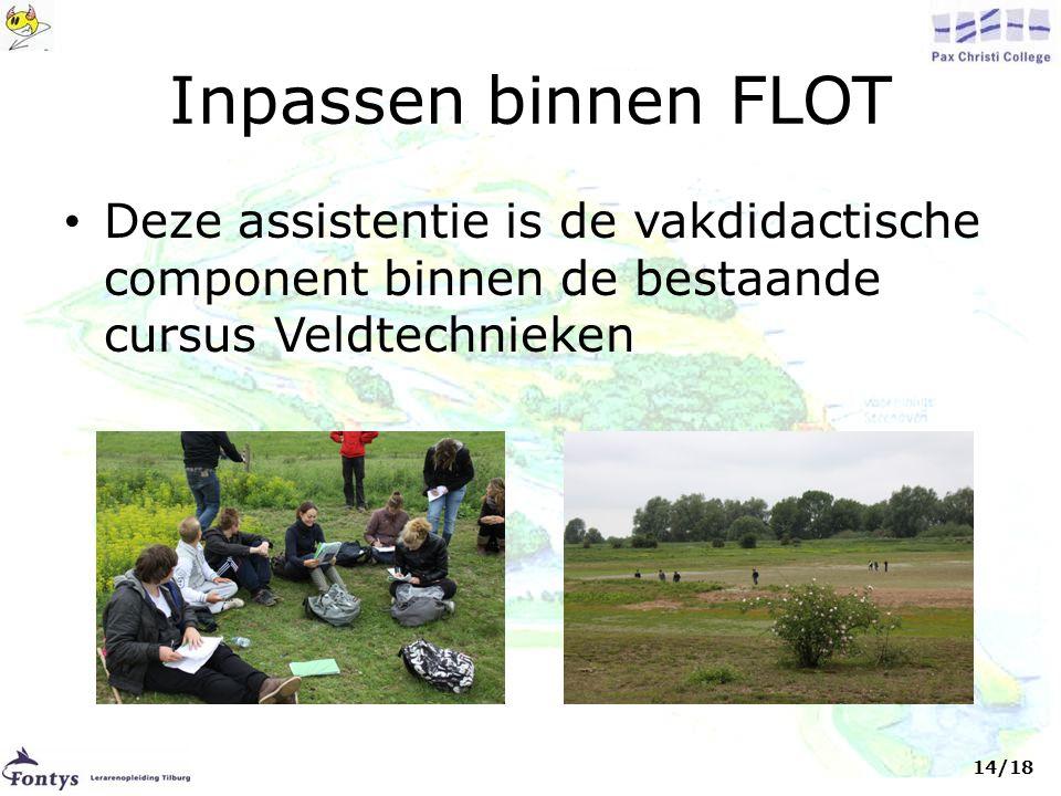 Inpassen binnen FLOT • Deze assistentie is de vakdidactische component binnen de bestaande cursus Veldtechnieken 14/18