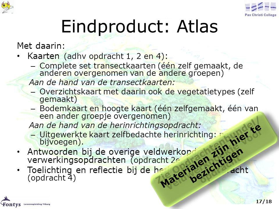 Eindproduct: Atlas Met daarin: • Kaarten (adhv opdracht 1, 2 en 4) : – Complete set transectkaarten (één zelf gemaakt, de anderen overgenomen van de a