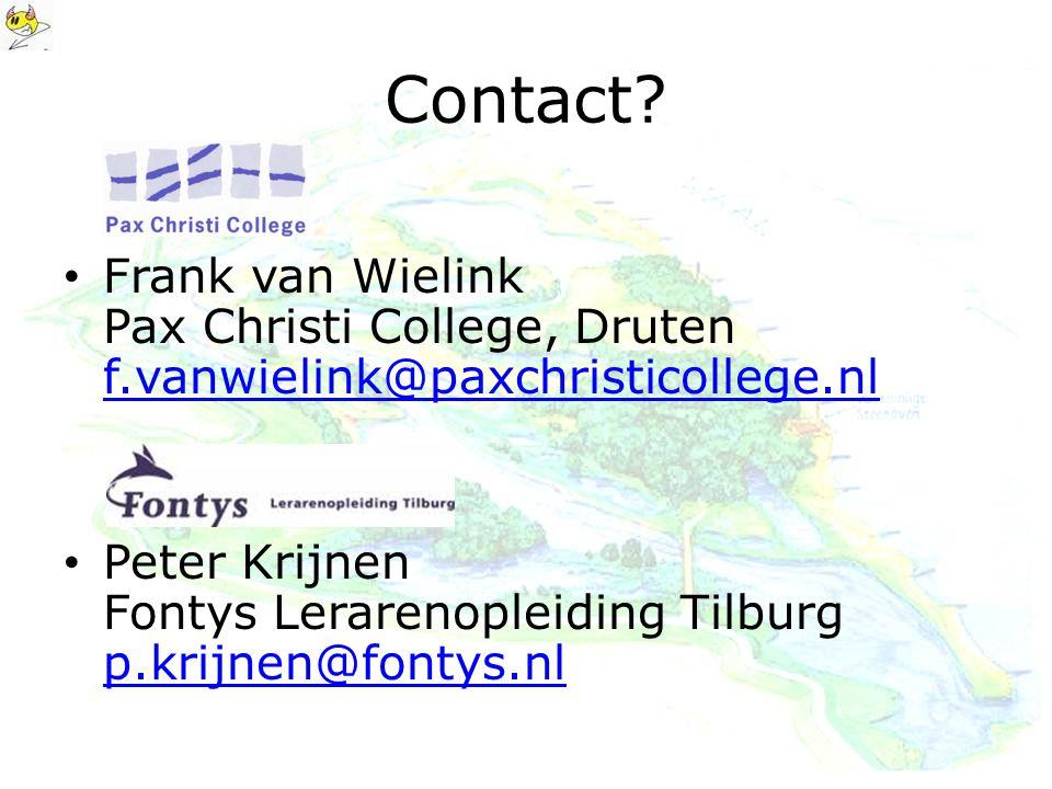 Contact? • Frank van Wielink Pax Christi College, Druten f.vanwielink@paxchristicollege.nl f.vanwielink@paxchristicollege.nl • Peter Krijnen Fontys Le