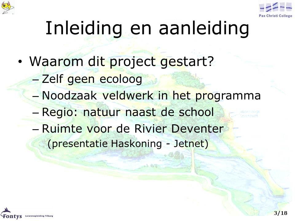 Inleiding en aanleiding • Waarom dit project gestart? – Zelf geen ecoloog – Noodzaak veldwerk in het programma – Regio: natuur naast de school – Ruimt