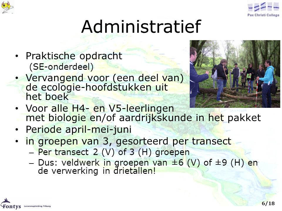 Administratief • Praktische opdracht (SE-onderdeel) • Vervangend voor (een deel van) de ecologie-hoofdstukken uit het boek • Voor alle H4- en V5-leerl