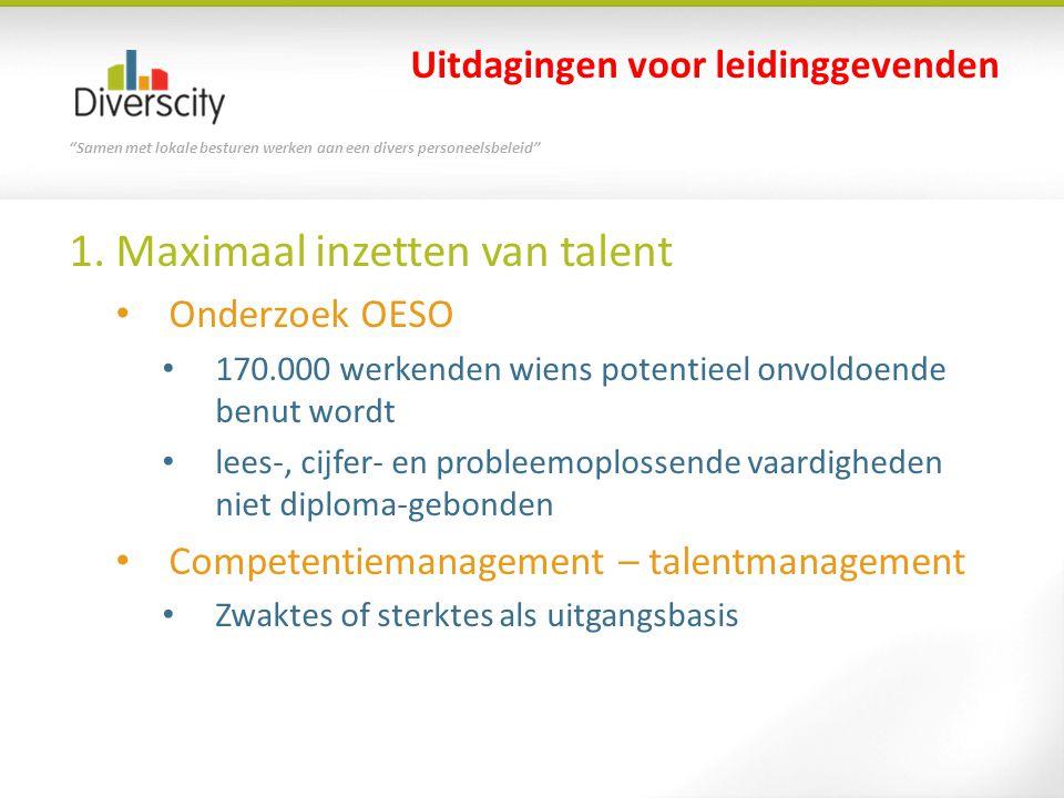 """""""Samen met lokale besturen werken aan een divers personeelsbeleid"""" 1. Maximaal inzetten van talent • Onderzoek OESO • 170.000 werkenden wiens potentie"""
