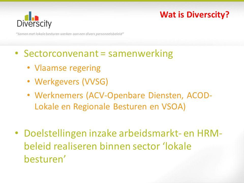 """""""Samen met lokale besturen werken aan een divers personeelsbeleid"""" Wat is Diverscity? • Sectorconvenant = samenwerking • Vlaamse regering • Werkgevers"""