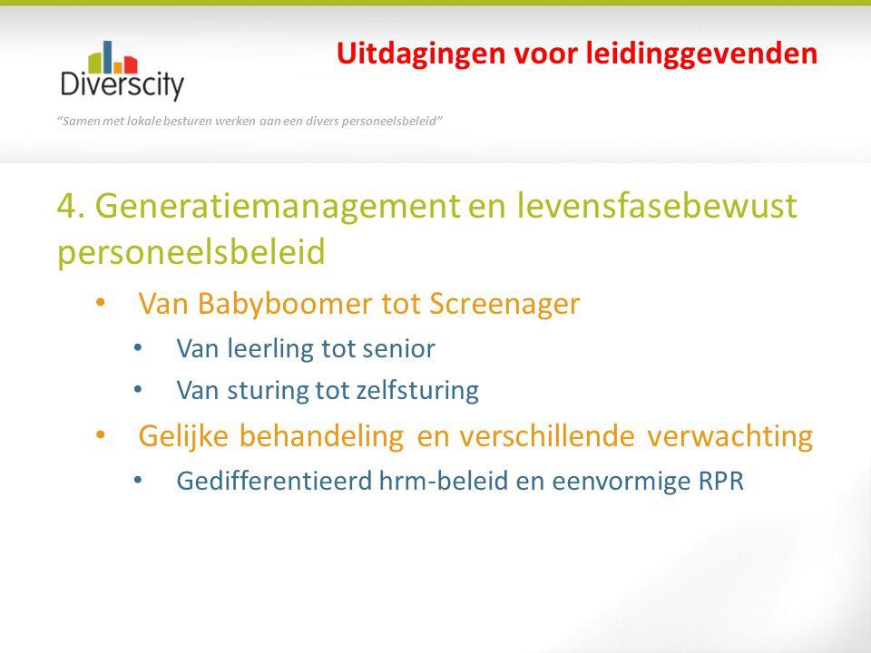 """""""Samen met lokale besturen werken aan een divers personeelsbeleid"""" 4. Generatiemanagement en levensfasebewust personeelsbeleid • Van Babyboomer tot Sc"""