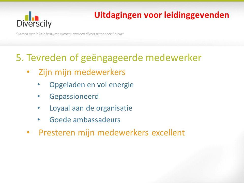"""""""Samen met lokale besturen werken aan een divers personeelsbeleid"""" 5. Tevreden of geëngageerde medewerker • Zijn mijn medewerkers • Opgeladen en vol e"""