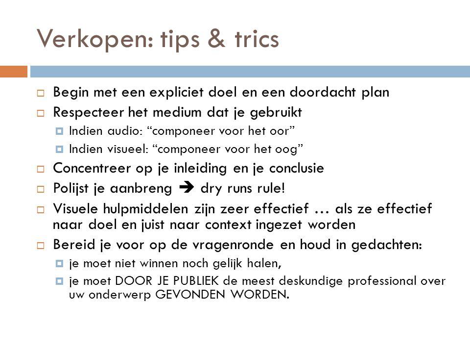 """Verkopen: tips & trics  Begin met een expliciet doel en een doordacht plan  Respecteer het medium dat je gebruikt  Indien audio: """"componeer voor he"""