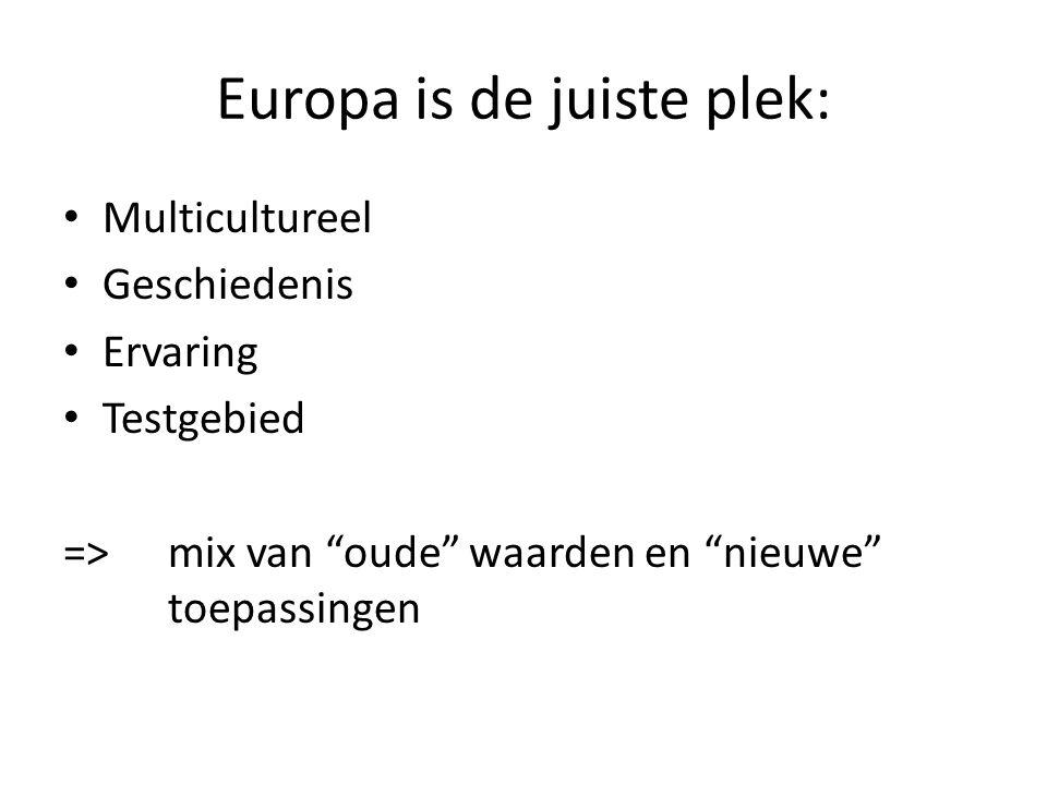 """Europa is de juiste plek: • Multicultureel • Geschiedenis • Ervaring • Testgebied => mix van """"oude"""" waarden en """"nieuwe"""" toepassingen"""
