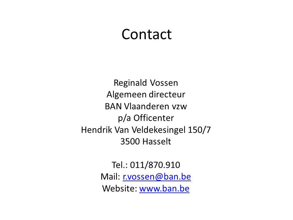 Contact Reginald Vossen Algemeen directeur BAN Vlaanderen vzw p/a Officenter Hendrik Van Veldekesingel 150/7 3500 Hasselt Tel.: 011/870.910 Mail: r.vo