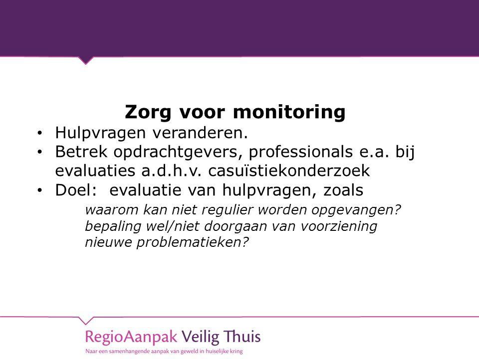 Zorg voor monitoring • Hulpvragen veranderen. • Betrek opdrachtgevers, professionals e.a.