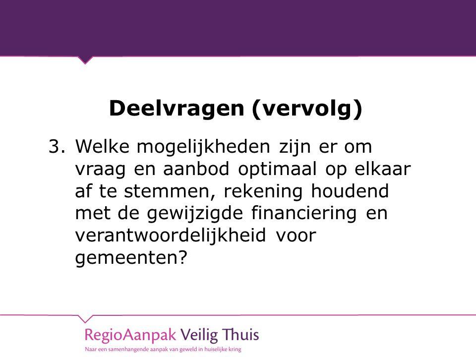 Deelvragen (vervolg) 3.Welke mogelijkheden zijn er om vraag en aanbod optimaal op elkaar af te stemmen, rekening houdend met de gewijzigde financiering en verantwoordelijkheid voor gemeenten?