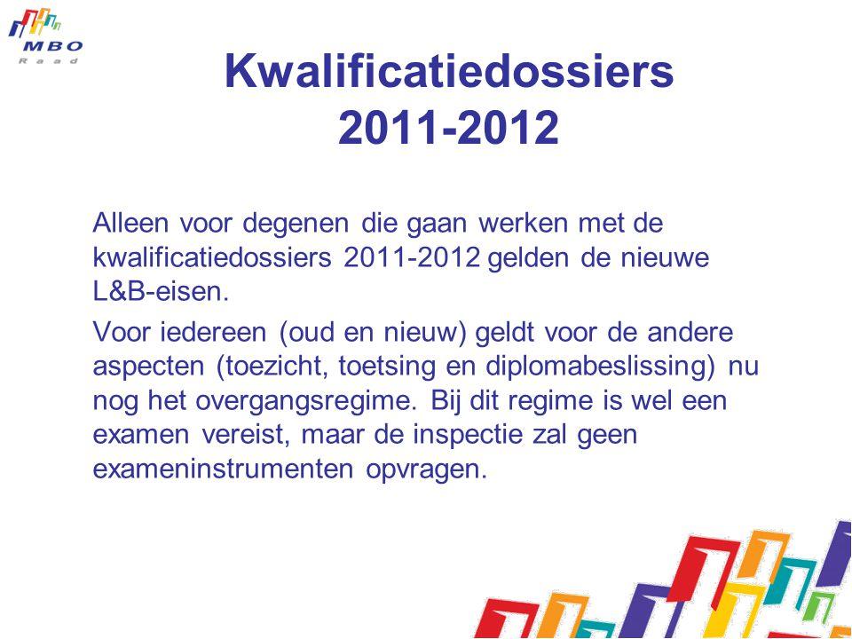 Kwalificatiedossiers 2011-2012 Alleen voor degenen die gaan werken met de kwalificatiedossiers 2011-2012 gelden de nieuwe L&B-eisen.