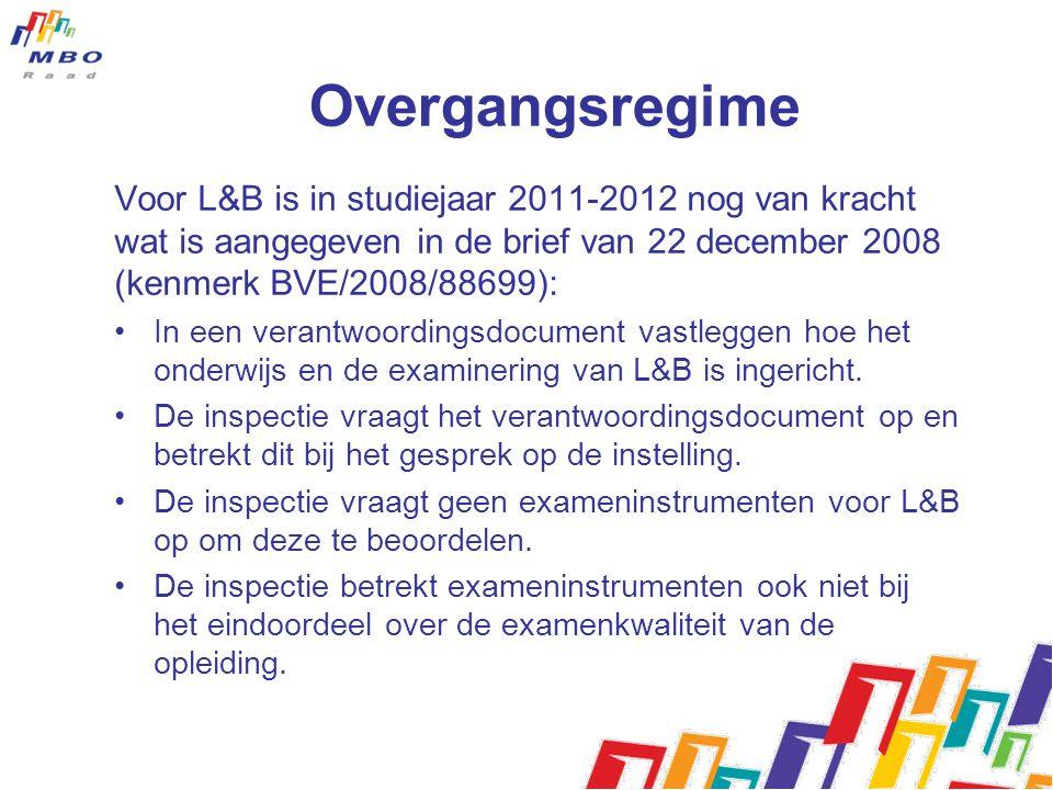 Overgangsregime Voor L&B is in studiejaar 2011-2012 nog van kracht wat is aangegeven in de brief van 22 december 2008 (kenmerk BVE/2008/88699): •In een verantwoordingsdocument vastleggen hoe het onderwijs en de examinering van L&B is ingericht.