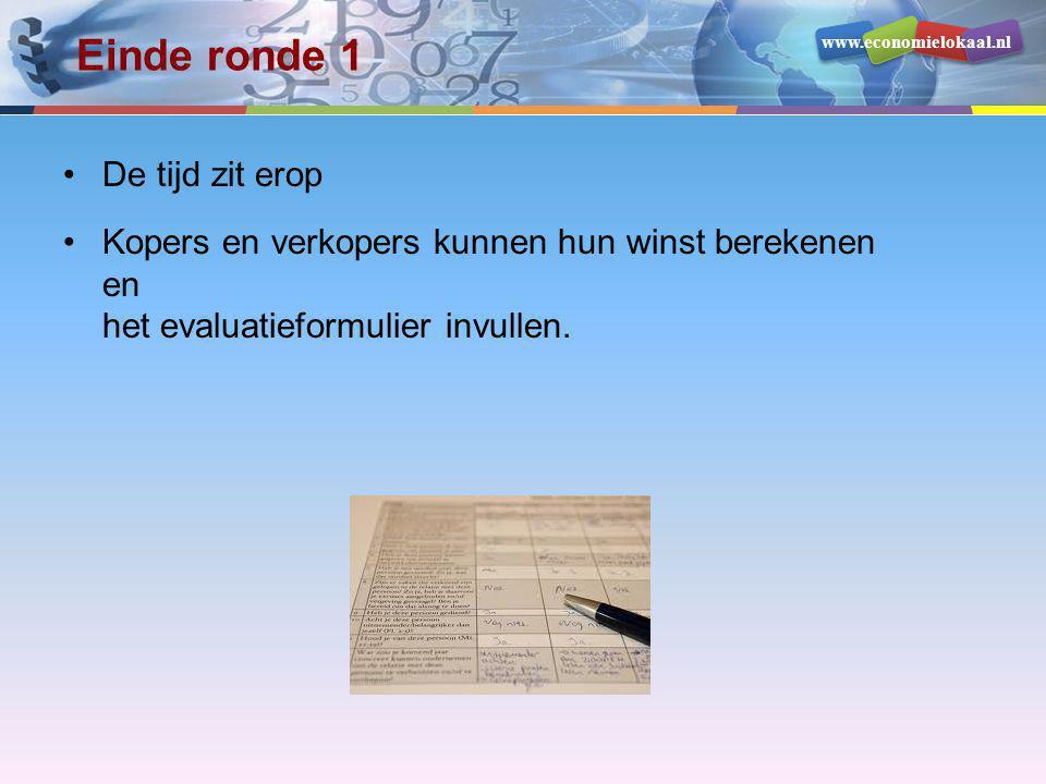 www.economielokaal.nl Einde ronde 1 •De tijd zit erop •Kopers en verkopers kunnen hun winst berekenen en het evaluatieformulier invullen.
