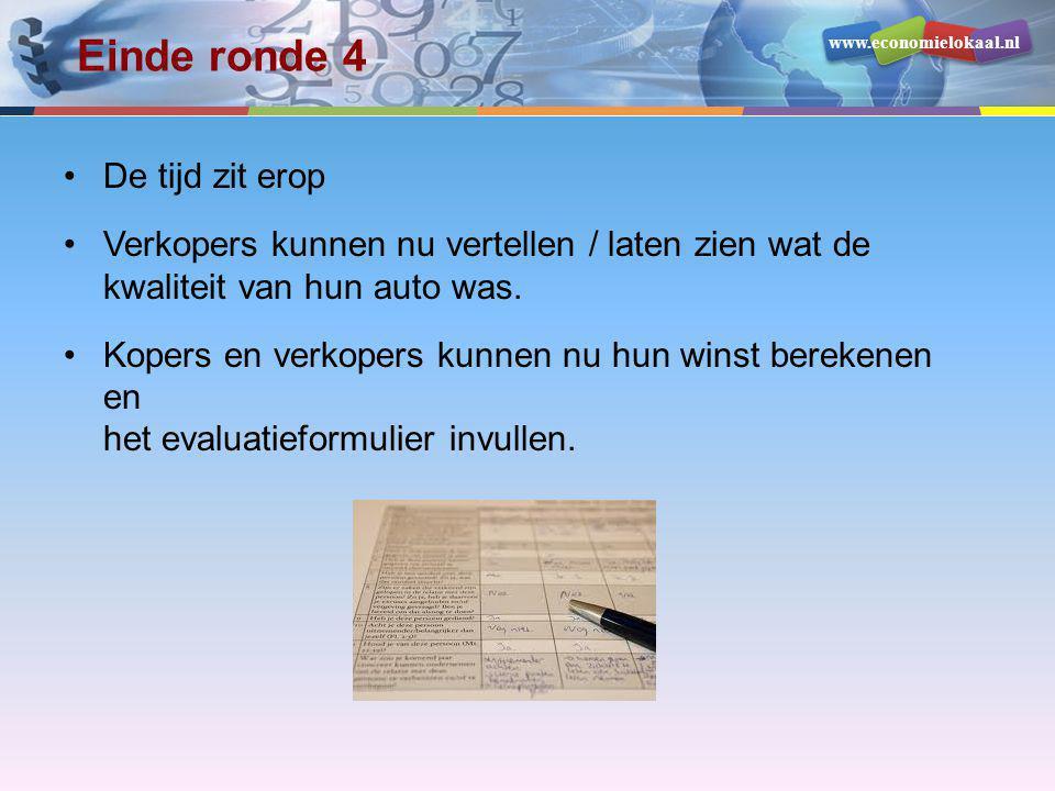 www.economielokaal.nl Einde ronde 4 •De tijd zit erop •Verkopers kunnen nu vertellen / laten zien wat de kwaliteit van hun auto was. •Kopers en verkop