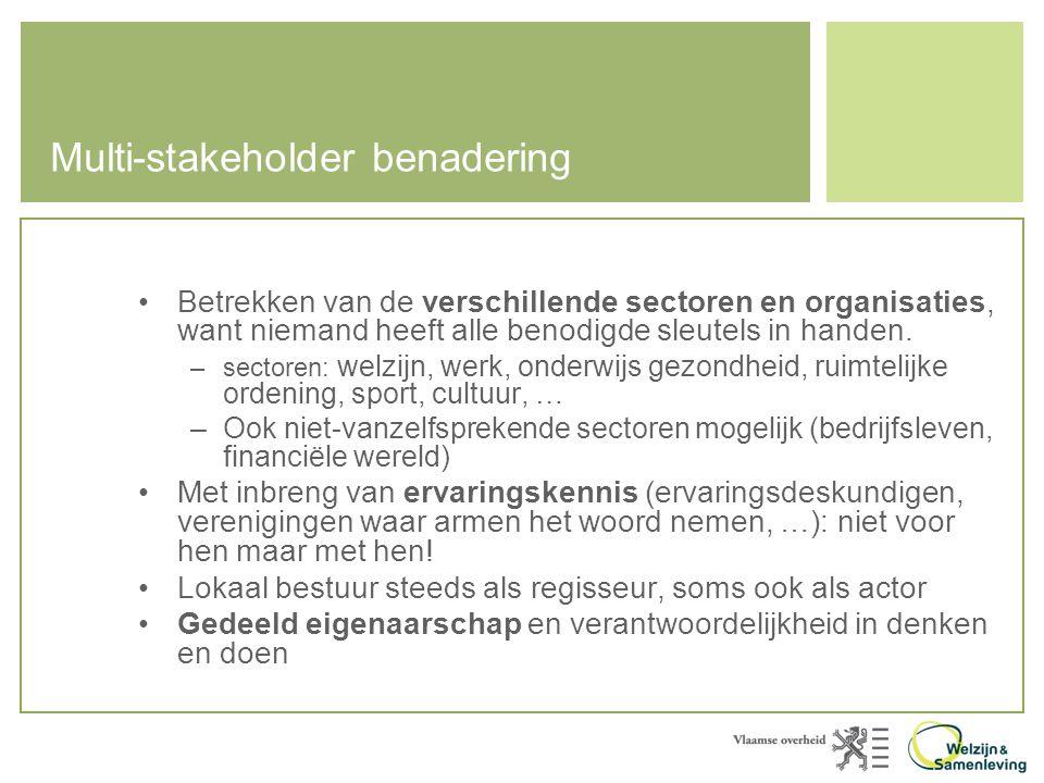 Multi-stakeholder benadering •Betrekken van de verschillende sectoren en organisaties, want niemand heeft alle benodigde sleutels in handen.