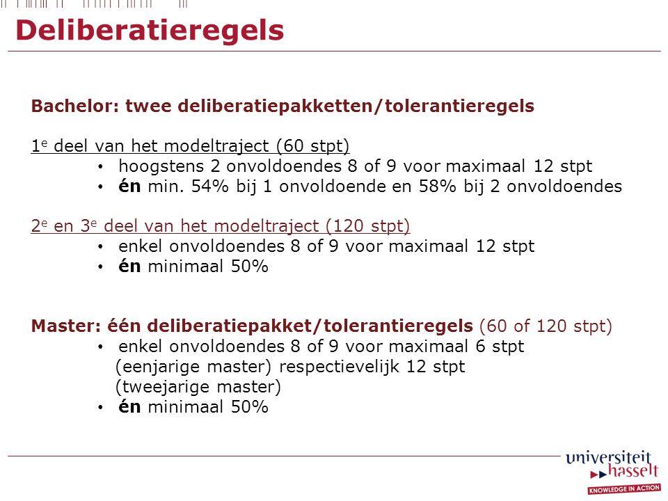 Deliberatieregels Bachelor: twee deliberatiepakketten/tolerantieregels 1 e deel van het modeltraject (60 stpt) • hoogstens 2 onvoldoendes 8 of 9 voor maximaal 12 stpt • én min.