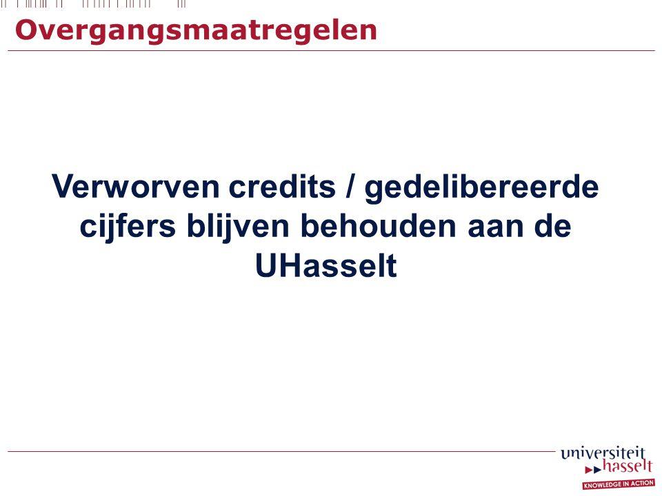 Overgangsmaatregelen Verworven credits / gedelibereerde cijfers blijven behouden aan de UHasselt