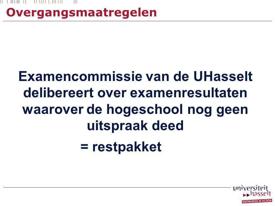 Overgangsmaatregelen Examencommissie van de UHasselt delibereert over examenresultaten waarover de hogeschool nog geen uitspraak deed = restpakket